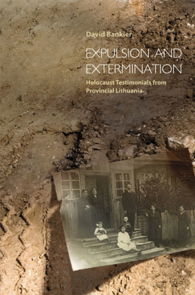Picture of Expulsion and Extermination: Holocaust Testimonials from Provincial Lithuania