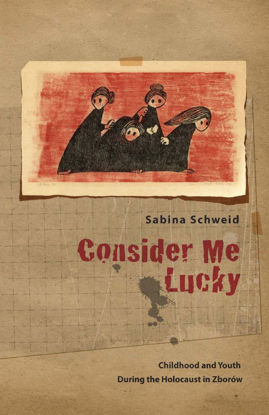Picture of Consider Me Lucky: Childhood and Youth during the Holocaust in Zborów