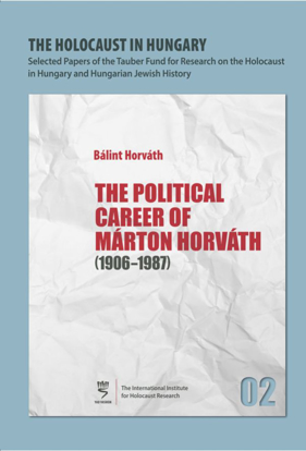 תמונה של The Holocaust in Hungary, 2: The Political Career of Márton Horváth, 1906–1987