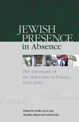 Picture of Jewish Presence in Absence: The Aftermath of the Holocaust in Poland, 1944–2010