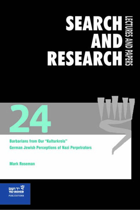 """Picture of Search & Research, Lectures and Papers 24: Barbarians from our """"Kulturkreis"""" - German-Jewish Perceptions of Nazi Perpetrators"""