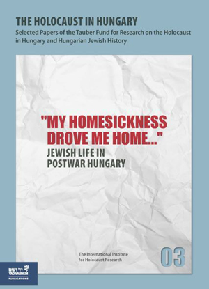 "תמונה של The Holocaust in Hungary, 3 - ""My Homesickness Drove me Home..."" : Jewish Life in Postwar Hungary"