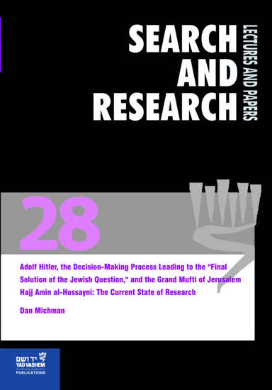 """Picture of Search & Research, Lectures and Papers 28: Adolf Hitler, the Decision-Making Process Leading to the """"Final Solution of the Jewish Question,"""" and the Grand Mufti of Jerusalem Hajj Amin al-Hussayni - The Current State of Research"""