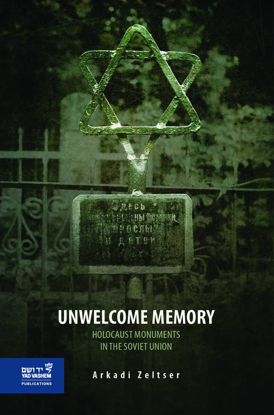 תמונה של Unwelcome Memory: Holocaust Monuments in the Soviet Union