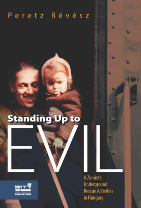 Picture of Standing up to Evil: A Zionist's Underground Rescue Activities in Hungary