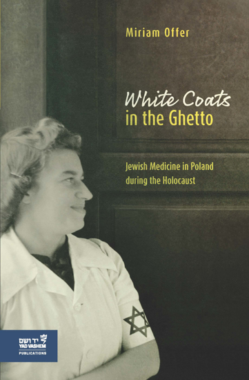 תמונה של White Coats in the Ghetto: Jewish Medicine in Poland during the Holocaust