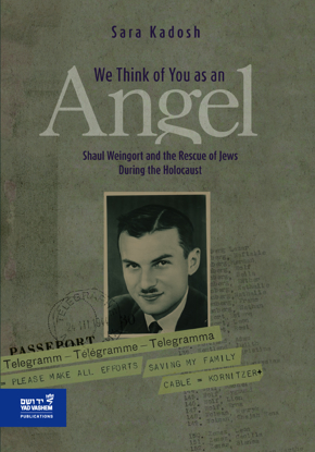 Picture of We Think of you as an Angel: Shaul Weingort and the Rescue of Jews During the Holocaust